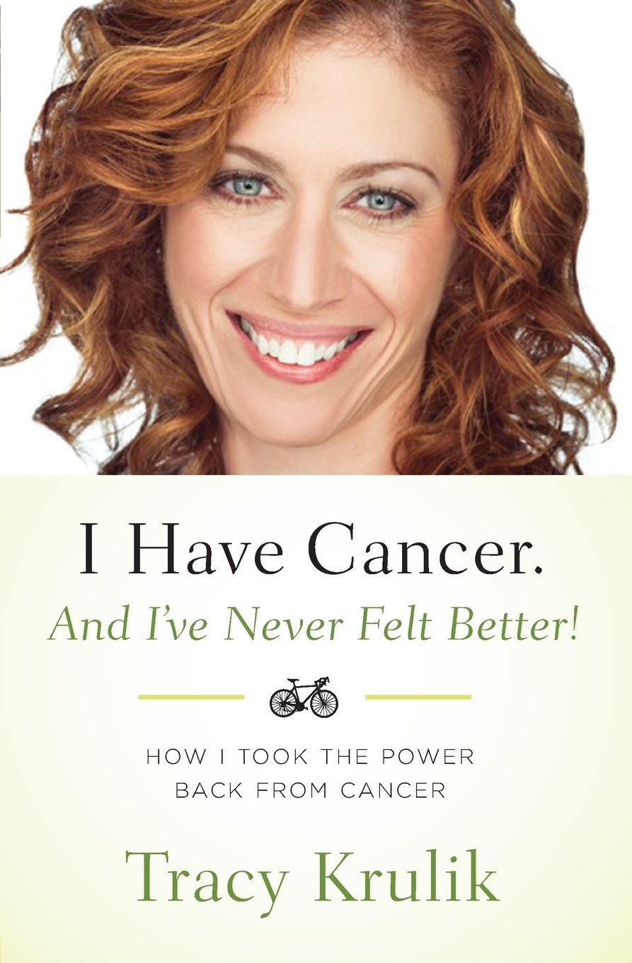 New Book by Tracy Krulik: I Have Cancer. And I've Never Felt Better!
